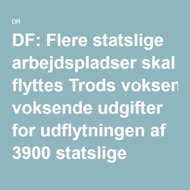 DF: Flere statslige arbejdspladser skal flyttes Trods voksende udgifter for udflytningen af 3900 statslige arbejdspladser, ser Dansk Folkeparti gerne endnu flere jobs flyttet fra København.