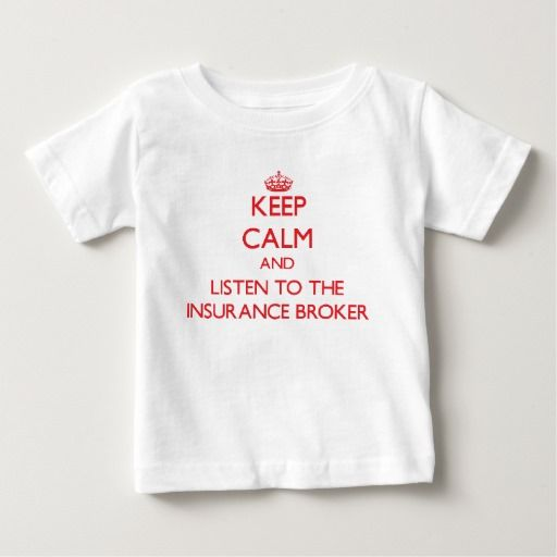 Keep Calm and Listen to the Insurance Broker T Shirt, Hoodie Sweatshirt