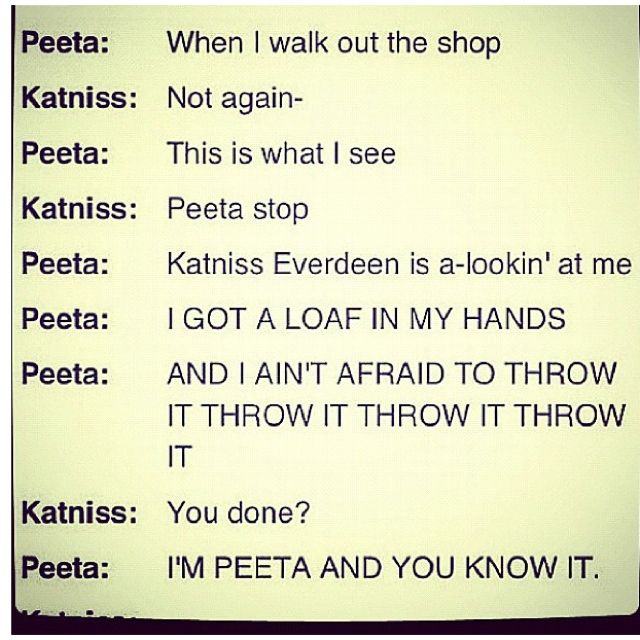 hahhaa can't see Peeta and Katniss saying this....can DEFINITELY see Josh and Jen saying it! hahaha