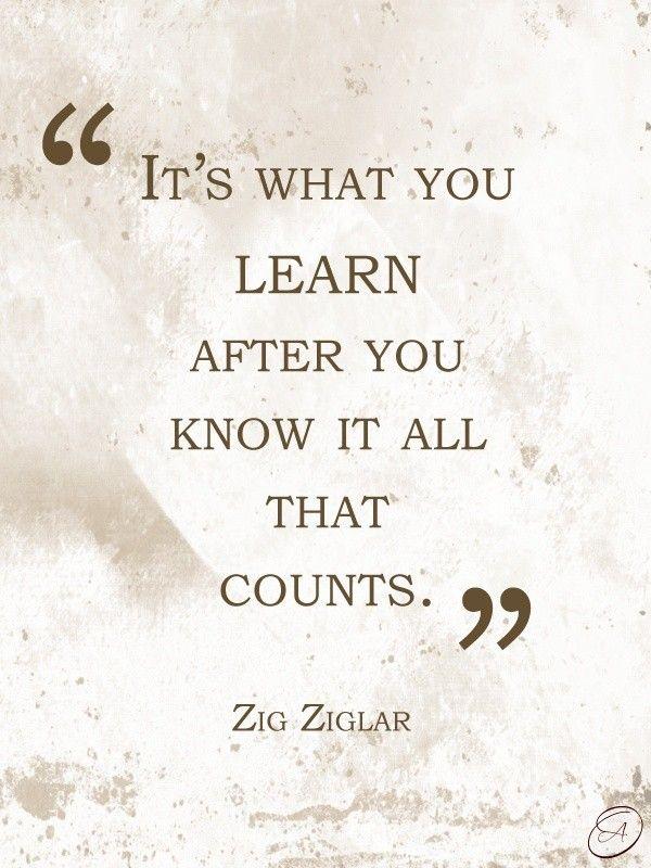 Zig ziglar, quotes, sayings, learn, know, wisdom.