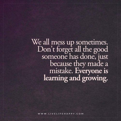You Messed Up Love Quotes: We All Mess Up Sometimes. Don't Forget All The Good (Live