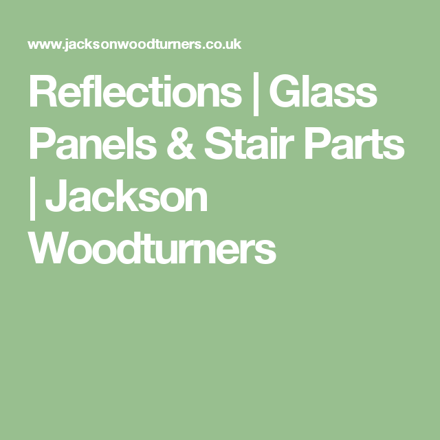 Reflections   Glass Panels & Stair Parts   Jackson Woodturners