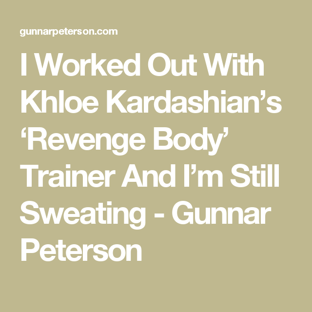I Worked Out With Khloe Kardashian's 'Revenge Body' Trainer And I'm Still Sweating - Gunnar Peterson