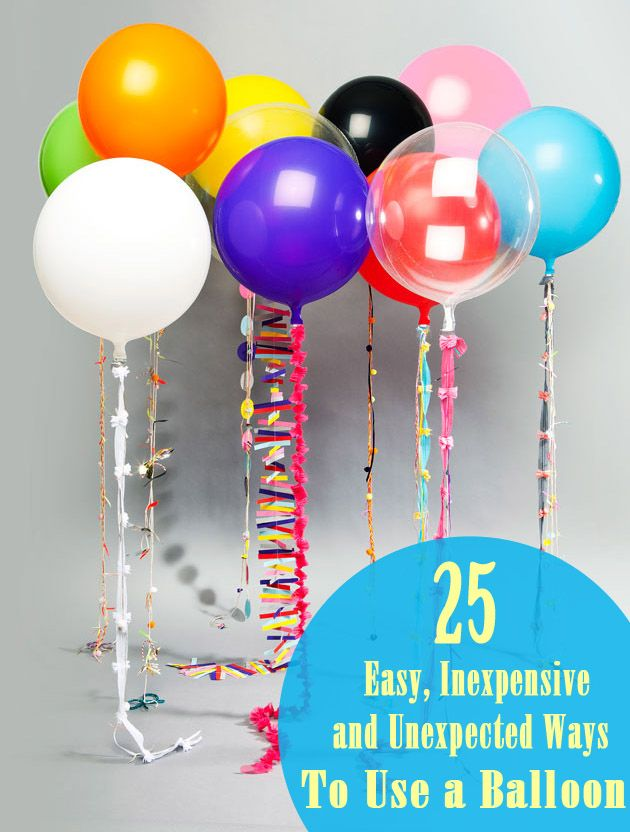 25 Easy Inexpensive And Totally Unexpected Ways To Use A Balloon