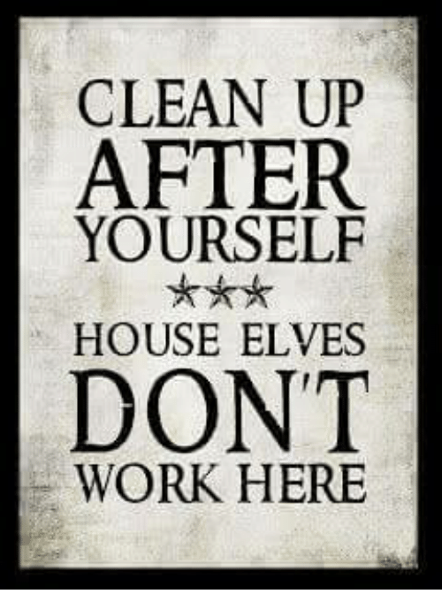 Clean Up After Yourself Meme : clean, after, yourself, Please, Clean, After, Yourself, House,, Harry, Potter,, Quotes