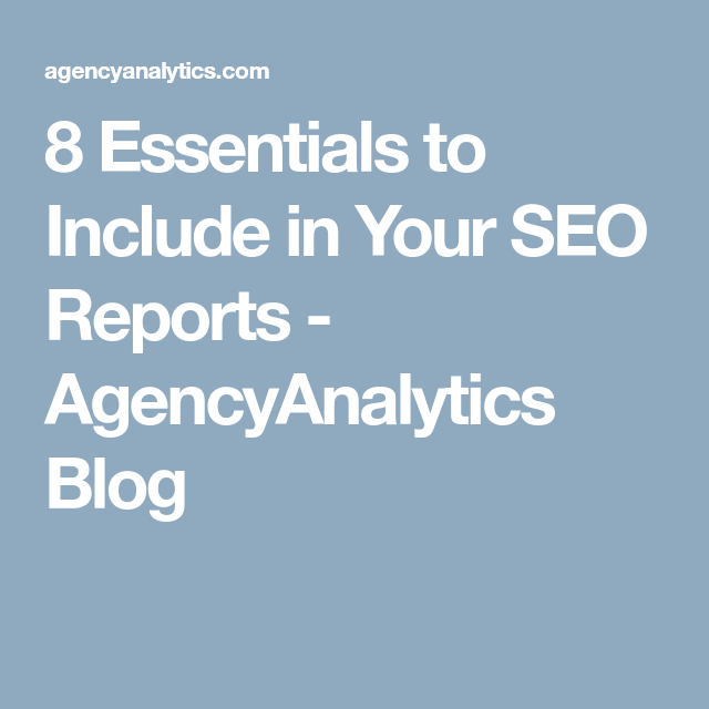 8 Essentials To Include In Your Seo Reports Agencyanalytics Blog Seo Report Seo Report