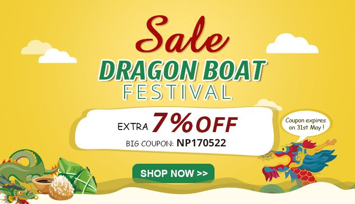 Dragon Boat Festival Sale: 7% Off Big Promo Code: NP170522 for all items!