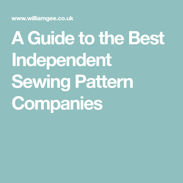 A Guide To The Best Independent Sewing Pattern Companies Sewing