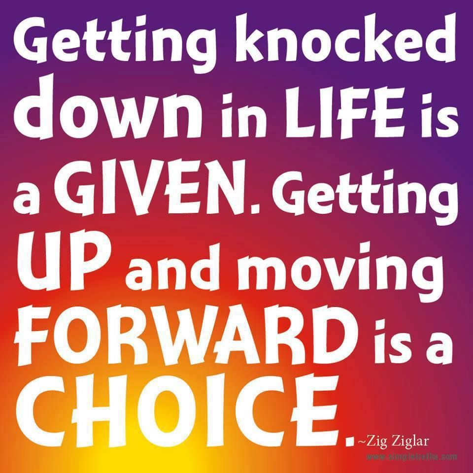 Quotes About Moving Forward In Life Getting Knocked Down In Life Is A Givengetting Up And Moving