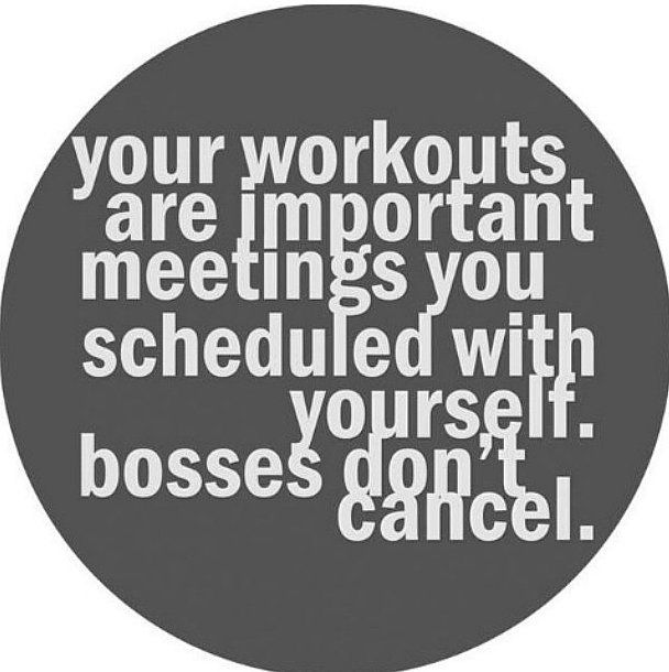 Whether the start of 2015 has inspired you on the healthy path or you've been on this journey for a while, we could all use a little inspiration on days when we feel like throwing in the towel (and grabbing a cupcake!).  Your Workouts Are Important Meetings You Scheduled With Yourself. Bosses Don't Cancel.