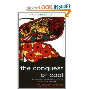 The Conquest Of Cool Thomas Frank Counterculture Consumerism Book Marketing