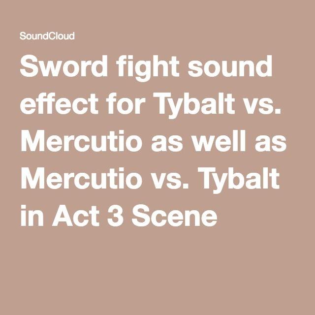 Sword fight sound effect for Tybalt vs  Mercutio as well as