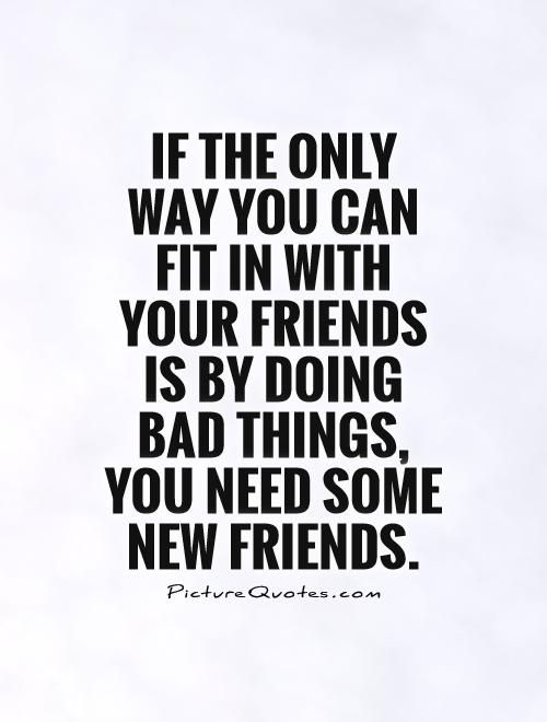 If The Only Way You Can Fit In With Your Friends Is By Doing Bad