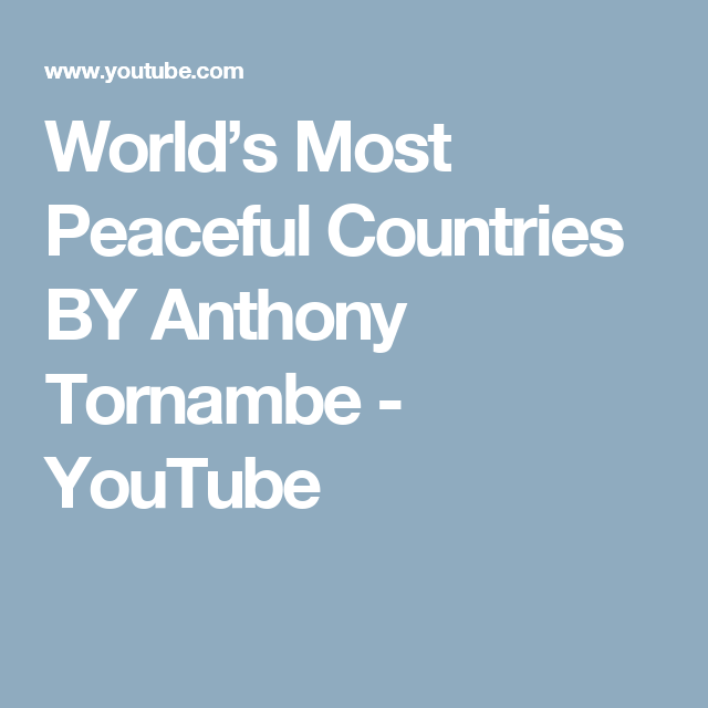 World's Most Peaceful Countries BY Anthony Tornambe - YouTube