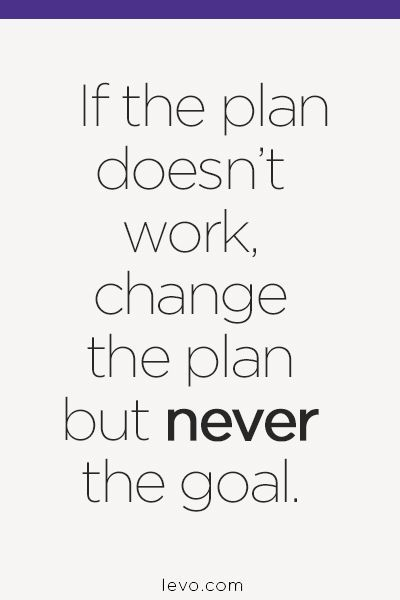 If the plan doesn't work, change the plan but never...