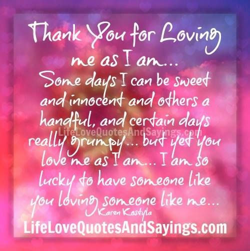 Love You Thank You Quotes: Thank You For Loving Me As I Am… Some Days I Can Be Sweet