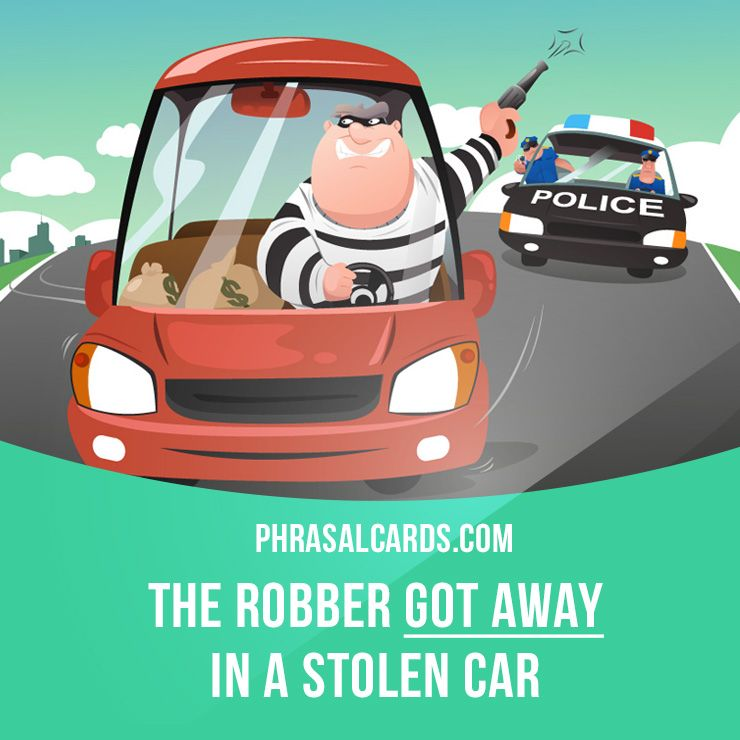 """Car Theft Escape Parking: """"Get Away"""" Means """"to Escape"""". Example: The Robber Got Away"""