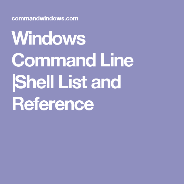 Windows Command Line |Shell List and Reference | Information