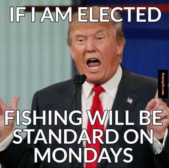 How A Trump Or Hillary Presidency Impacts Fishing The Reel Debate Fishing Quotes Fishing Memes Fishing Quotes Funny
