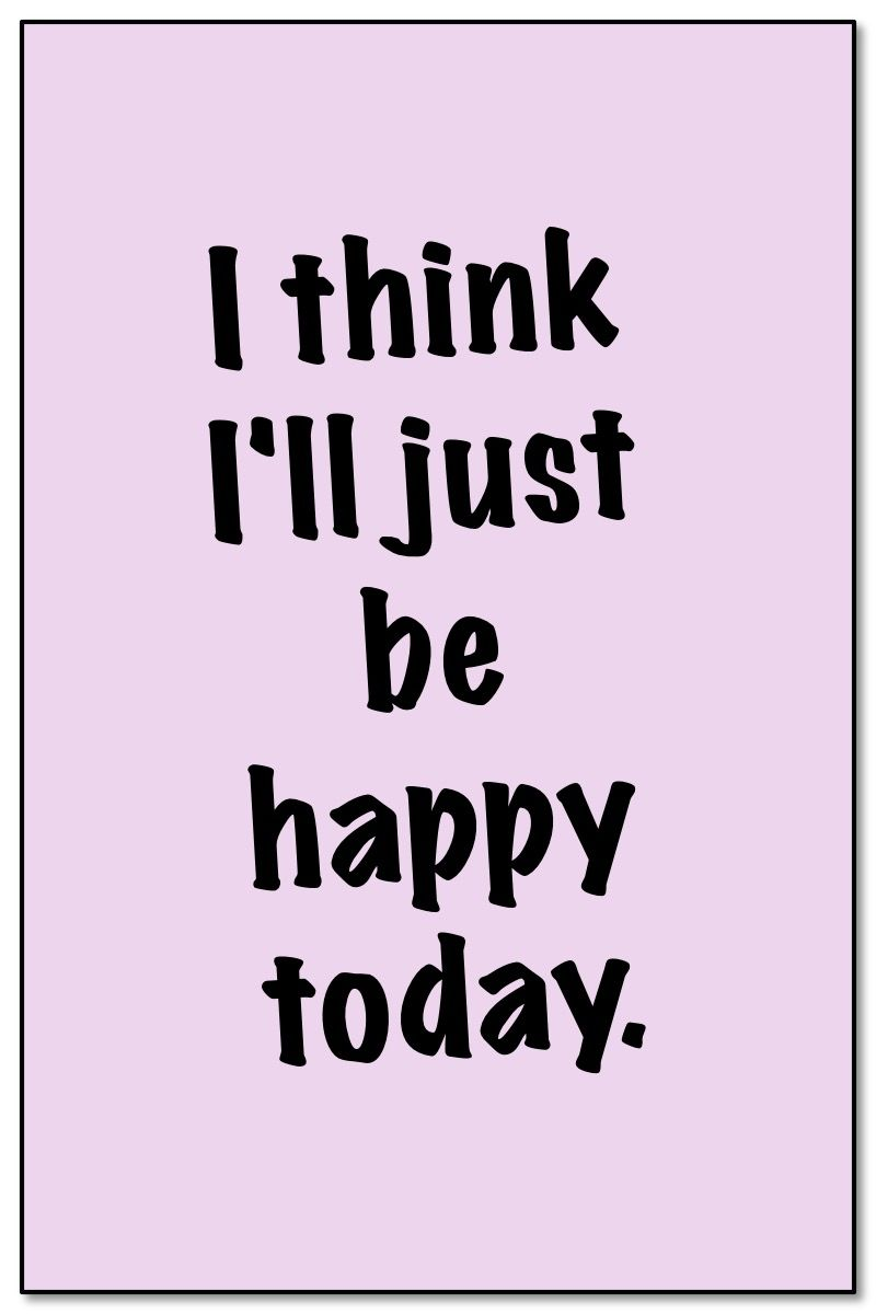 Today Quotes Quotes   I think I'll just be happy today (Picture) | Special  Today Quotes