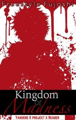 Kingdom of Madness (Yandere K project x Reader one shots