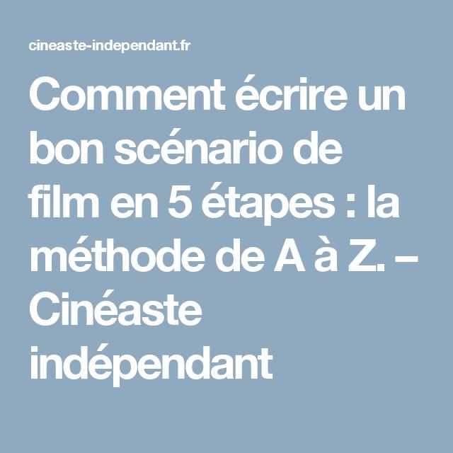 Comment écrire un bon scénario de film en 5 étapes : la méthode de A à Z. - Cinéaste indépendant ...