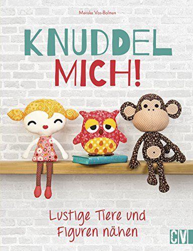 Knuddel mich!: Lustige Tiere und Figuren nähen Kuschelfreunde | Love ...