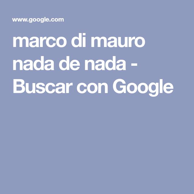 Marco Di Mauro Nada De Nada Buscar Con Google Google Marco Buscando