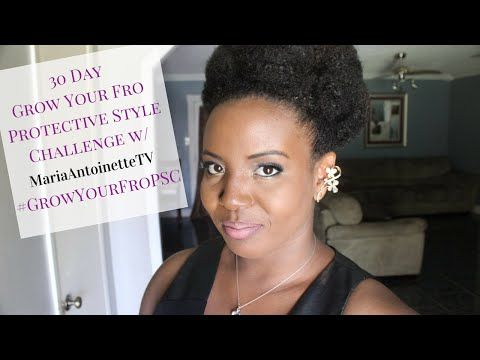 30 Day Grow Your Fro Protective Style Challenge W Mariaantoinettetv Style Challenge Protective Styles Natural Hair Diy