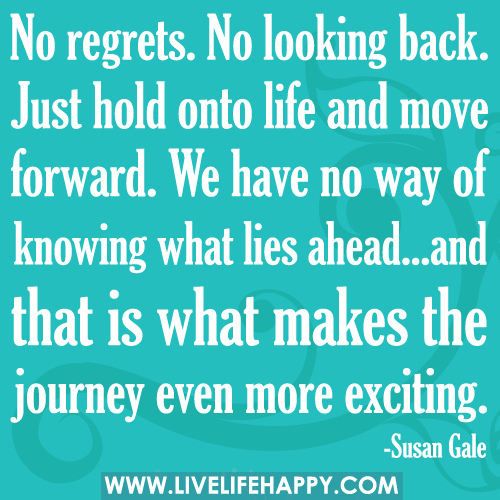 No Regrets And No Looking Back Regret Quotes Special Quotes Life Quotes