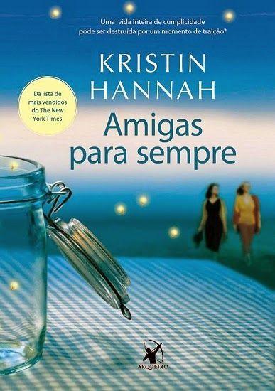 Livro Amigas Para Sempre Kristin Hannah Amigas Para Sempre