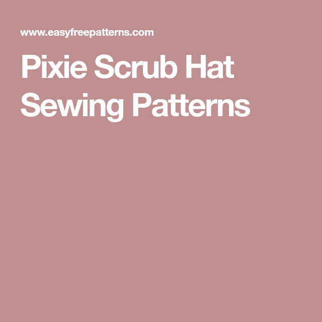 Pixie Scrub Hat Sewing Patterns With Images Hat Patterns To Sew