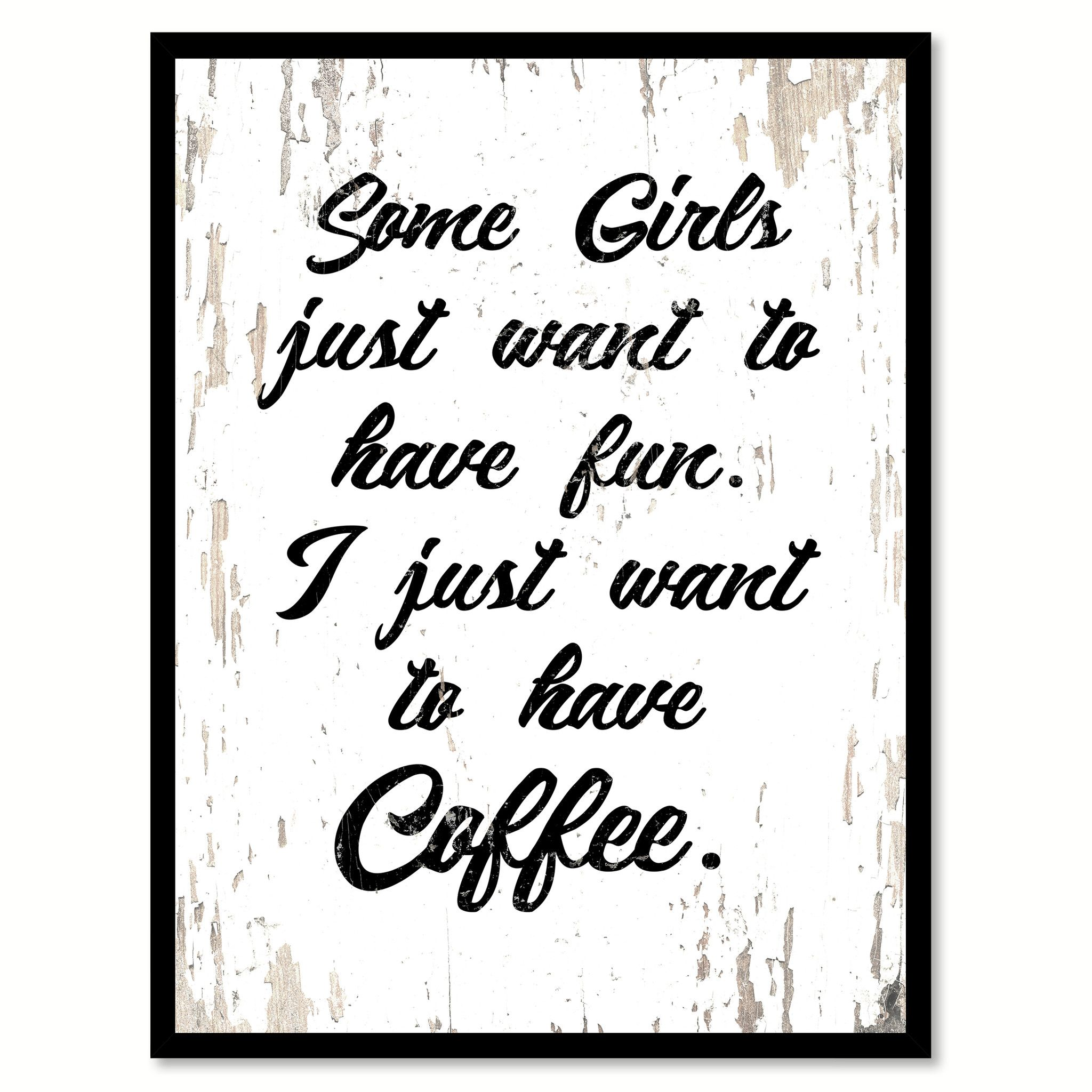 Some Girls Just Want To Have Fun I Just Want To Have Coffee Quote
