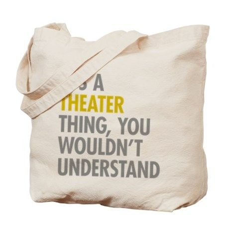 Its A Theater Thing Tote Bag on CafePress.com