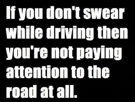 Road Rage. If you don't swear while driving then you're not paying  attention to the road at all. | Funny quotes, Road rage, I love to laugh