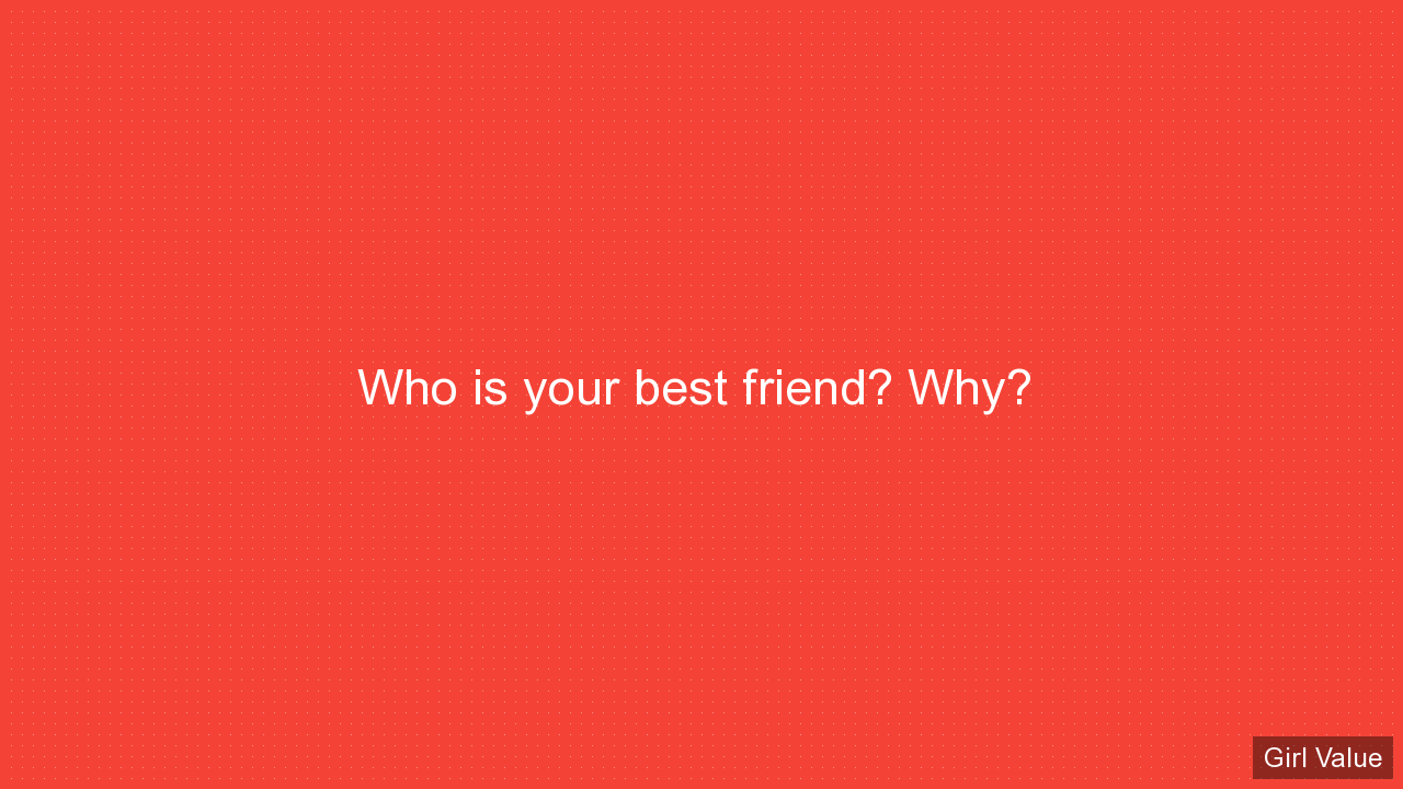 Who is your best friend? Why?