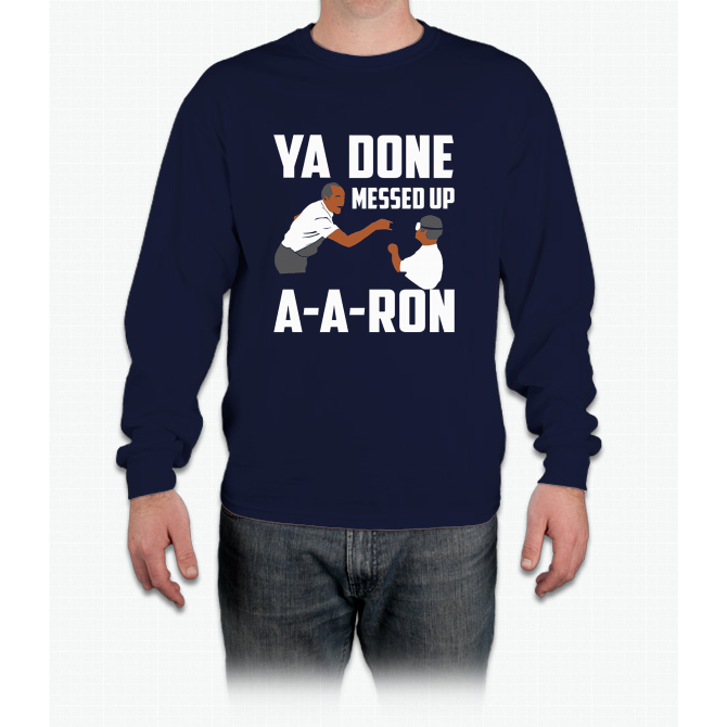 you done messed up aaron shirt long sleeve t shirt