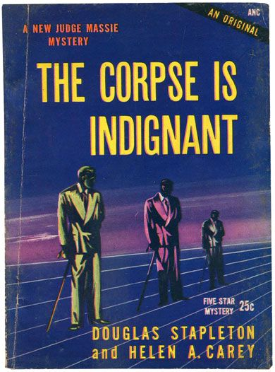 The Corpse is Indignant by Douglas Stapleton & , Helen A. Carey (1946)