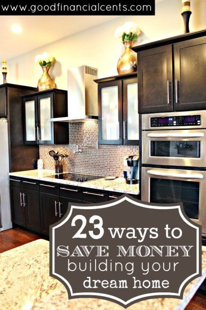 23 Ways To Save Money Building Your Dream Home Good Financial Cents Financial Planning And Retirement Blog Build Your Dream Home Sweet Home Home Remodeling