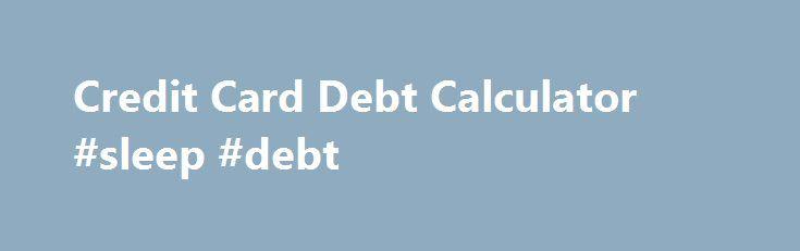 Credit Card Debt Calculator Sleep Debt HttpDebtRemmontCom