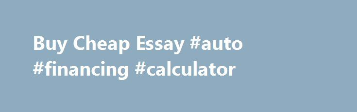 buy cheap essay auto financing calculator auto car  buy cheap essay auto financing calculator auto car
