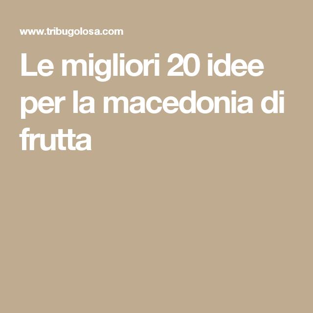 Le migliori 20 idee per la macedonia di frutta