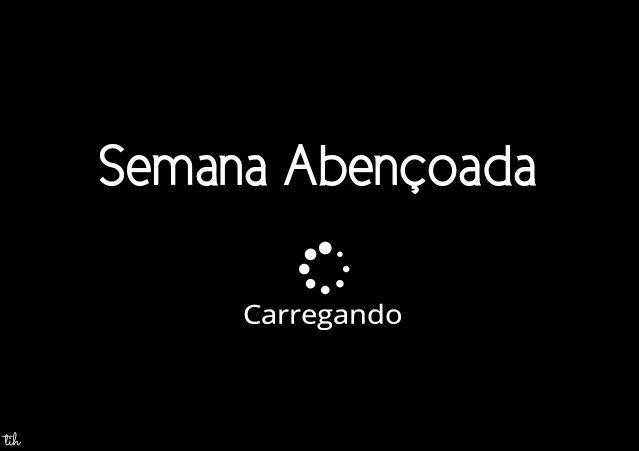 #SemanaAbençoada #Carregando