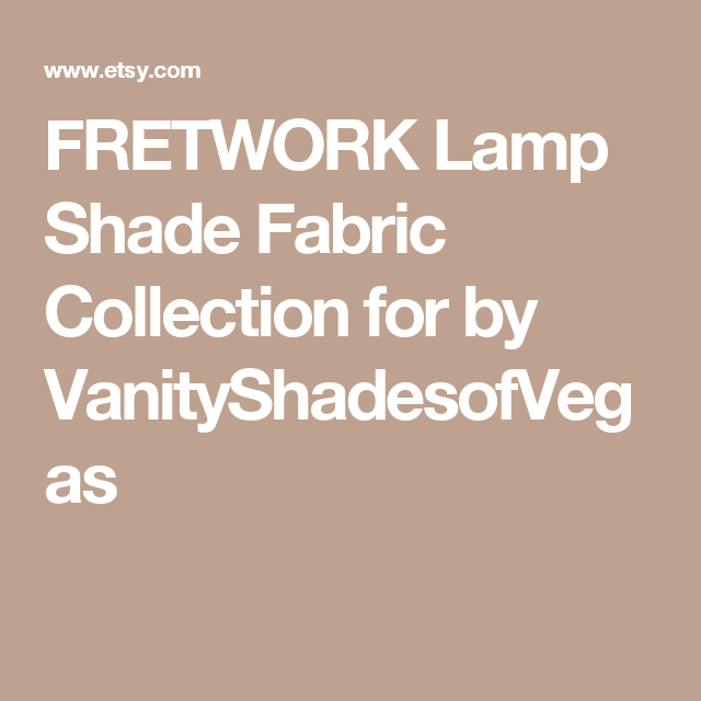 FRETWORK Lamp Shade Fabric Collection for by VanityShadesofVegas