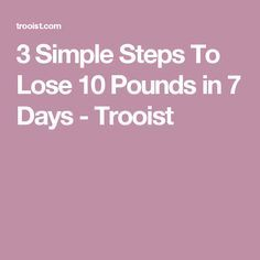 3 Simple Steps To Lose 10 Pounds in 7 Days - Trooist