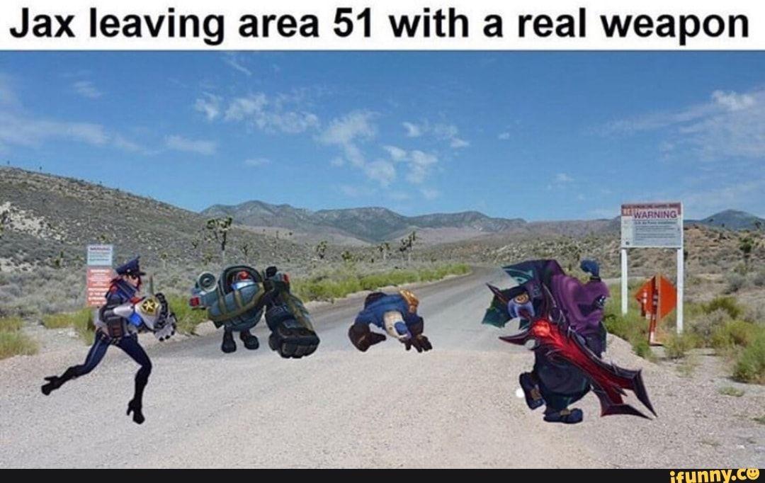 Jax Leaving Area 51 With A Real Weapon Ifunny League Of Legends Memes Lol League Of Legends League Memes