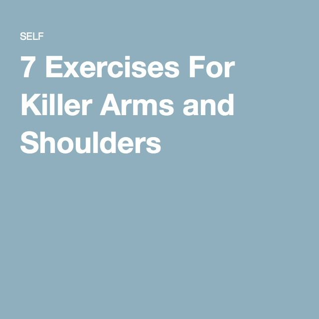 7 Exercises For Killer Arms and Shoulders