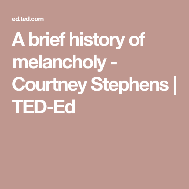A brief history of melancholy - Courtney Stephens | TED-Ed | d ...