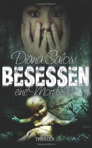 Diana Salow Besessen Eine Mordsidee Thriller In 2020 Gute Bucher Bucher Lesen