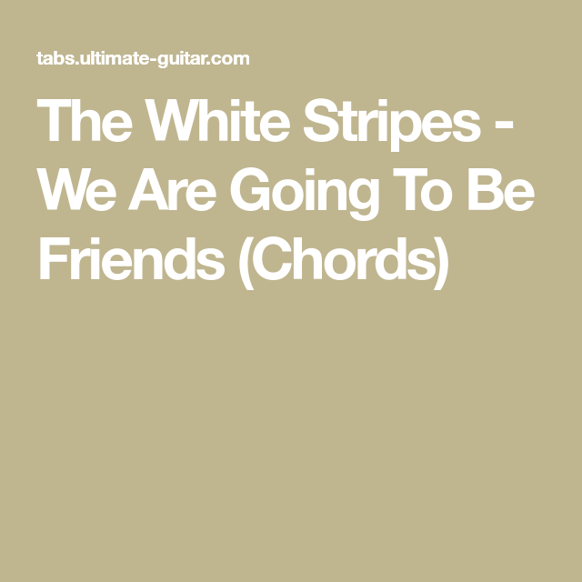 The White Stripes We Are Going To Be Friends Chords Uku